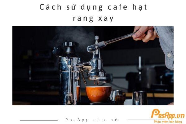cách sử dụng cafe hạt rang xay