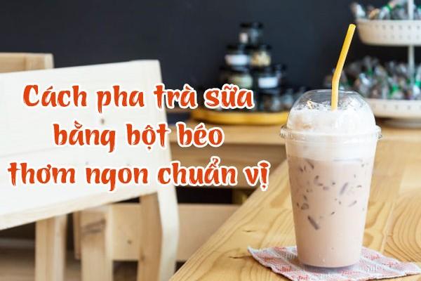 pha trà sữa bằng bột béo