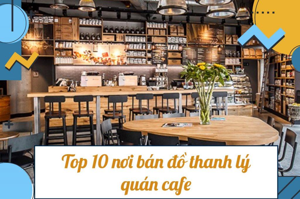 top 10 bán đồ thanh lý cafe